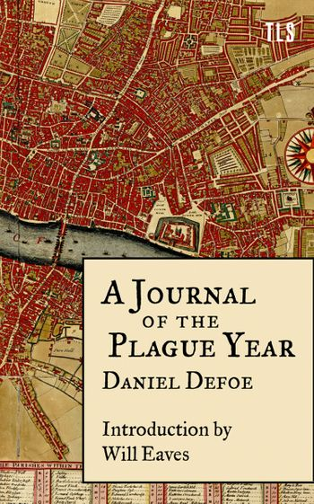 A Journal of the Plague Year - Daniel Defoe, Introduction by Will Eaves