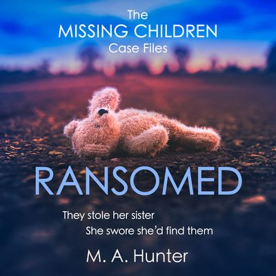 Ransomed (The Missing Children Case Files, Book 1) - M. A. Hunter, Read by Louise Barrett