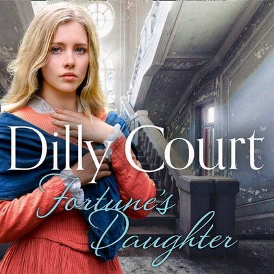 Fortune's Daughter (The Rockwood Chronicles, Book 1) - Dilly Court, Read by Annie Aldington