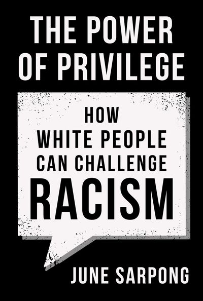 The Power of Privilege: How white people can challenge racism - June Sarpong