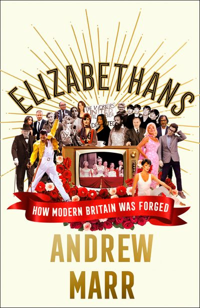 Elizabethans: How Modern Britain Was Forged - Andrew Marr