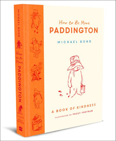 How to Be More Paddington: A Book of Kindness - Michael Bond, Illustrated by Peggy Fortnum