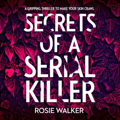 Secrets of a Serial Killer - Rosie Walker, Read by Fiona Boylan and Nicholas Camm
