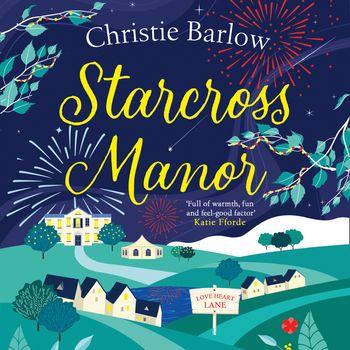 Starcross Manor (Love Heart Lane Series, Book 4) - Christie Barlow, Read by Jane MacFarlane
