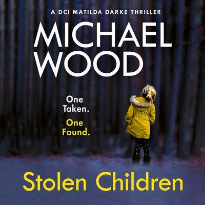 Stolen Children (DCI Matilda Darke Thriller, Book 6) - Michael Wood, Read by Stephanie Beattie
