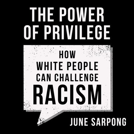 The Power of Privilege: How white people can challenge racism - June Sarpong, Read by to be announced
