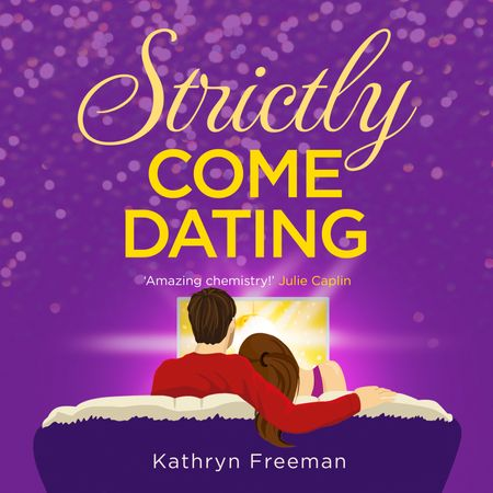 Strictly Come Dating (The Kathryn Freeman Romcom Collection, Book 3) - Kathryn Freeman, Read by Karen Cass