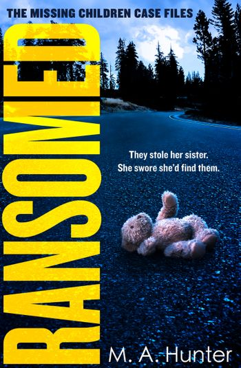 Ransomed (The Missing Children Case Files, Book 1) - M. A. Hunter