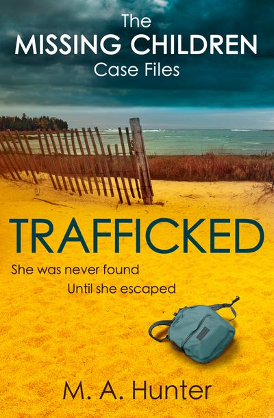 Trafficked (The Missing Children Case Files, Book 3) - M. A. Hunter