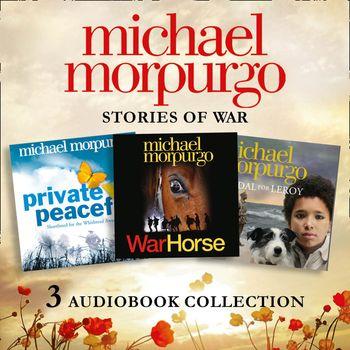 Michael Morpurgo: Stories of War Audio Collection: War Horse, Private Peaceful, Medal for Leroy - Michael Morpurgo, Read by Luke Treadaway, Jamie Glover, Brian Trueman and Mairi Macfarlane