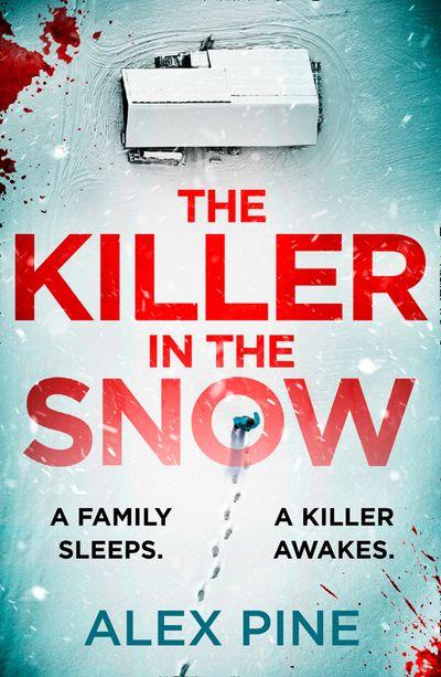 The Killer in the Snow (DI James Walker series, Book 2) - Alex Pine