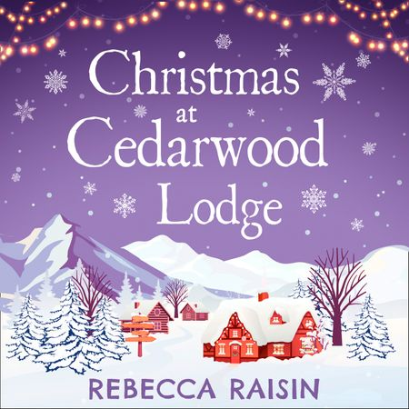 Christmas At Cedarwood Lodge: Celebrations & Confetti at Cedarwood Lodge / Brides & Bouquets at Cedarwood Lodge / Midnight & Mistletoe at Cedarwood Lodge - Rebecca Raisin, Read by to be announced