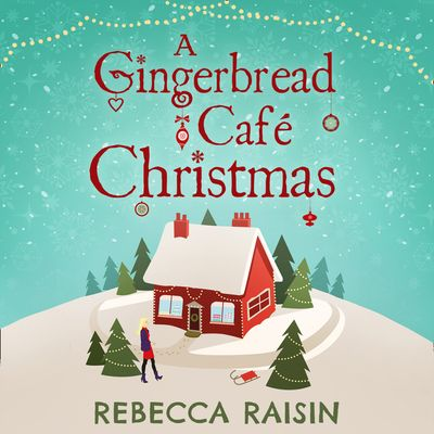 A Gingerbread Cafe Christmas: Christmas at the Gingerbread Café / Chocolate Dreams at the Gingerbread Cafe / Christmas Wedding at the Gingerbread Café - Rebecca Raisin, Read by to be announced