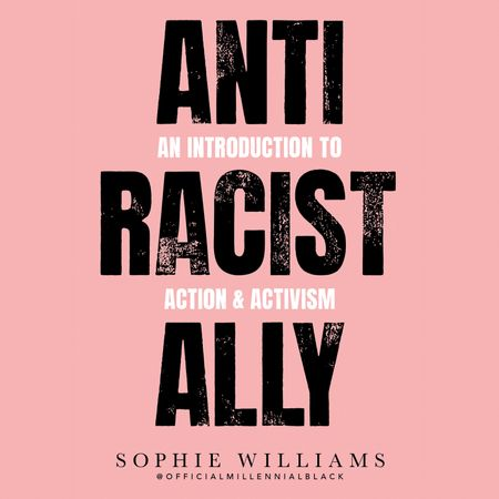 Anti-Racist Ally: An Introduction to Action and Activism - Sophie Williams, Read by Sophie Williams