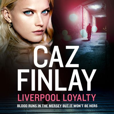 Liverpool Loyalty (Bad Blood, Book 4) - Caz Finlay, Read by Katy Sobey
