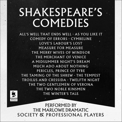 Shakespeare: The Comedies: Featuring All 13 of William Shakespeare's Comedic Plays (Argo Classics) - William Shakespeare, Performed by Derek Jacobi, Ian McKellen, Roy Dotrice, Prunella Scales, Patrick Wymark and full cast