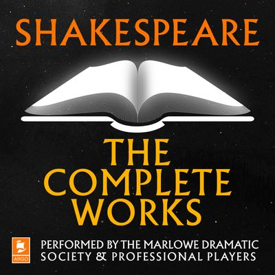 Shakespeare: The Complete Works (Argo Classics) - William Shakespeare, Performed by Ian McKellen, Derek Jacobi, Diana Rigg, Roy Dotrice, Prunella Scales, Timothy West and full cast