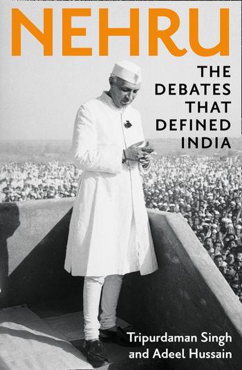 Nehru: The Debates that Defined India - Tripurdaman Singh and Adeel Hussain