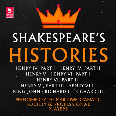 Shakespeare: The Histories: Henry IV Part I, Henry IV Part II, Henry V, Henry VI Part I, Henry VI Part II, Henry VI Part III, Henry VIII, King John, Richard II, Richard III (Argo Classics) - William Shakespeare, Performed by Ian McKellen, Derek Jacobi, Prunella Scales, William Squire, Timothy West and full cast