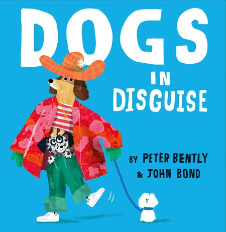 Dogs in Disguise - Peter Bently, Illustrated by John Bond