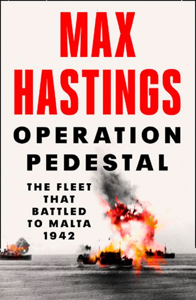 Operation Pedestal: The Fleet that Battled to Malta 1942 - Max Hastings