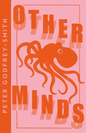 Other Minds: The Octopus and the Evolution of Intelligent Life (Collins Modern Classics) - Peter Godfrey-Smith
