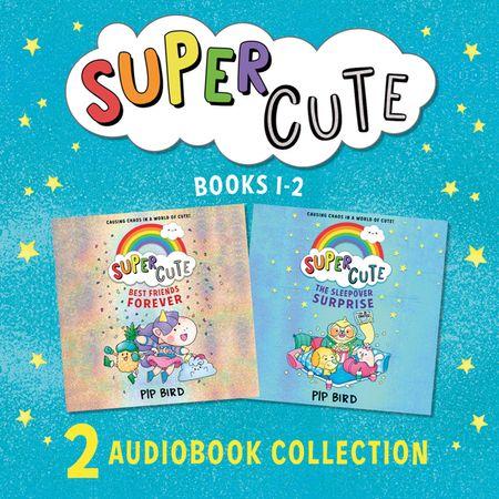 Super Cute: The Sleepover Surprise & Best Friends Forever - Pip Bird, Narrator Kristin Atherton