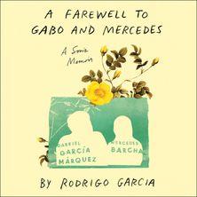A Farewell to Gabo and Mercedes: A Son's Memoir of Gabriel Garcίa Marquez and Mercedes Barcha