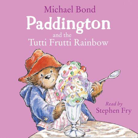 Paddington and the Tutti Frutti Rainbow - Michael Bond, Read by Stephen Fry