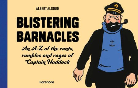Blistering Barnacles: An A-Z of The Rants, Rambles and Rages of Captain Haddock - Albert Algoud, Illustrated by Herge