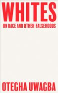 Whites: On Race and Other Falsehoods
