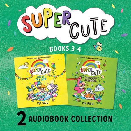 Super Cute: Fun in the Sun and The Adventure School - Pip Bird, Narrator Kristin Atherton, Read by Kirstin Atherton