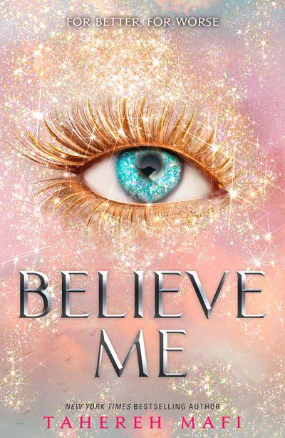 Believe Me (Shatter Me) - Tahereh Mafi