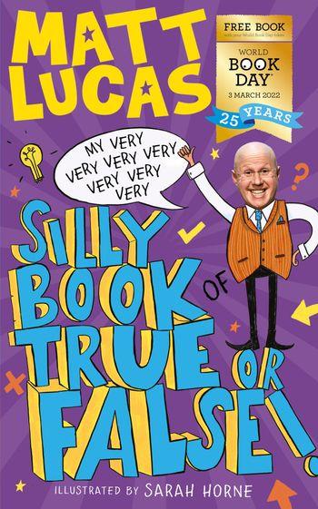 My Very Very Very Very Very Very Very Silly Book of True or False - Matt Lucas, Illustrated by Sarah Horne