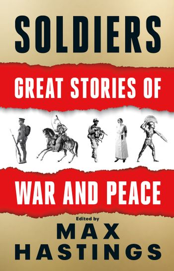 Soldiers: Great Stories of War and Peace - Max Hastings