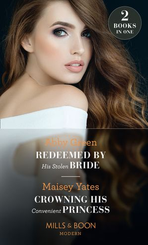 Redeemed By His Stolen Bride / Crowning His Convenient Princess: Redeemed by His Stolen Bride / Crowning His Convenient Princess (Mills & Boon Modern) eBook  by Abby Green