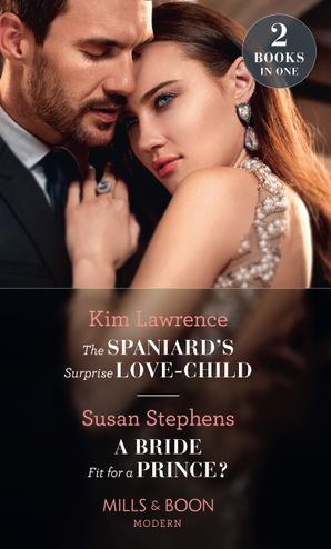 The Spaniard's Surprise Love-Child / A Bride Fit For A Prince?: The Spaniard's Surprise Love-Child / A Bride Fit for a Prince? (Mills & Boon Modern) eBook  by Kim Lawrence