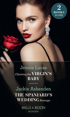 Claiming The Virgin's Baby / The Spaniard's Wedding Revenge: Claiming the Virgin's Baby / The Spaniard's Wedding Revenge (Mills & Boon Modern)