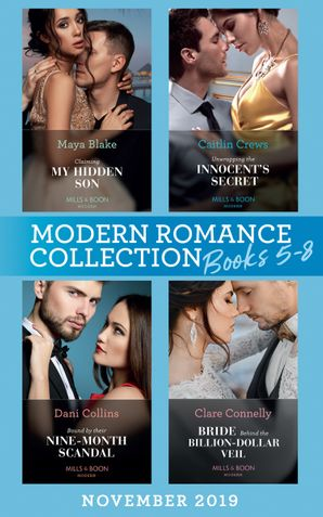 Modern Romance November 2019 Books 5-8: Claiming My Hidden Son (The Notorious Greek Billionaires) / Unwrapping the Innocent's Secret / Bound by Their Nine-Month Scandal / Bride Behind the Billion-Dollar Veil (Mills & Boon e-Book Collections) eBook  by