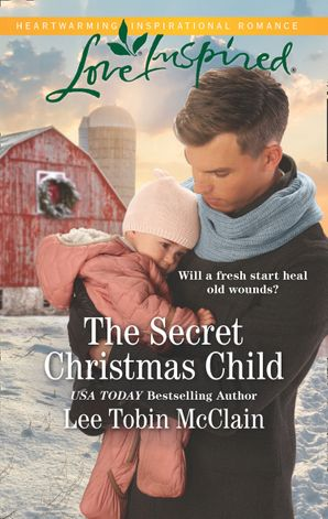 The Secret Christmas Child (Mills & Boon Love Inspired) (Rescue Haven, Book 1) eBook  by Lee Tobin McClain