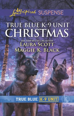 True Blue K-9 Unit Christmas: Holiday Emergency (True Blue K-9 Unit) / Crime Scene Christmas (True Blue K-9 Unit) (Mills & Boon Love Inspired Suspense) eBook  by Laura Scott