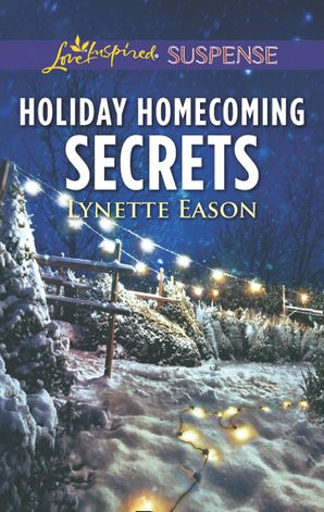 Holiday Homecoming Secrets (Mills & Boon Love Inspired Suspense) eBook  by Lynette Eason