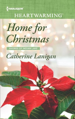 Home For Christmas (Mills & Boon Heartwarming) (Shores of Indian Lake, Book 12) eBook  by Catherine Lanigan
