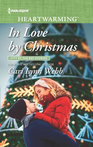 In Love By Christmas (Mills & Boon Heartwarming) (City by the Bay Stories, Book 5) eBook  by Cari Lynn Webb