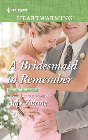 A Bridesmaid To Remember (Mills & Boon Heartwarming) (Stop the Wedding!, Book 4) eBook  by Amy Vastine