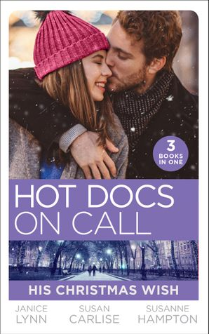 Hot Docs On Call: His Christmas Wish: It Started at Christmas… / The Doctor's Sleigh Bell Proposal / White Christmas for the Single Mum (Mills & Boon M&B)