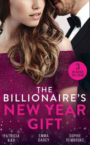 The Billionaire's New Year Gift: The Billionaire and His Boss (The Hunt for Cinderella) / The Billionaire's Scandalous Marriage / The Unexpected Holiday Gift (Mills & Boon M&B) eBook  by Patricia Kay