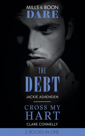 The Debt / Cross My Hart: The Debt / Cross My Hart (Mills & Boon Dare) eBook  by Jackie Ashenden