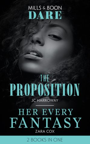 The Proposition / Her Every Fantasy: The Proposition / Her Every Fantasy (Mills & Boon Dare) eBook  by JC Harroway
