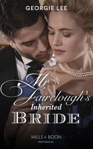 Mr Fairclough's Inherited Bride (Mills & Boon Historical) (Secrets of a Victorian Household, Book 3) eBook  by Georgie Lee